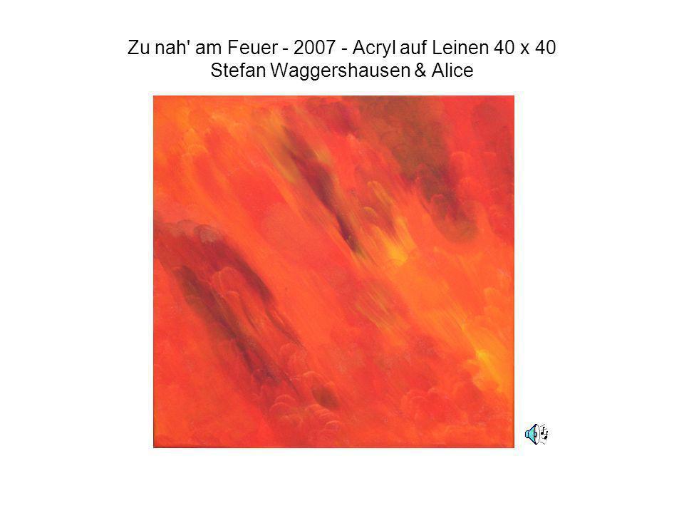 Zu nah' am Feuer - 2007 - Acryl auf Leinen 40 x 40 Stefan Waggershausen & Alice