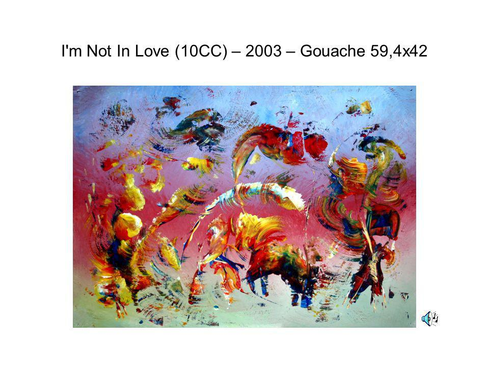 I m Not In Love (10CC) – 2003 – Gouache 59,4x42
