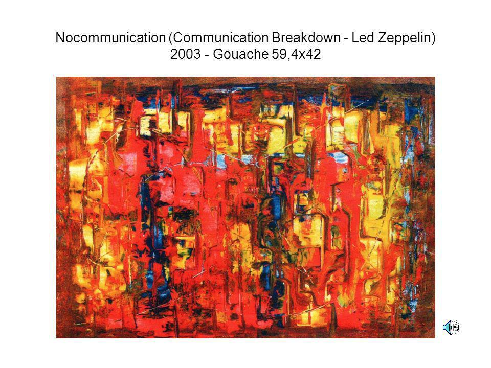 Nocommunication (Communication Breakdown - Led Zeppelin) 2003 - Gouache 59,4x42