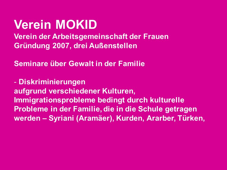 Verein MOKID Verein der Arbeitsgemeinschaft der Frauen Gründung 2007, drei Außenstellen Seminare über Gewalt in der Familie - Diskriminierungen aufgru