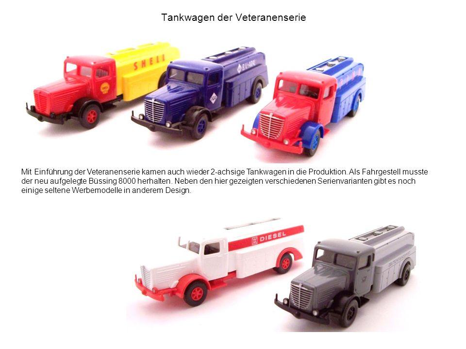 Tankwagen der Veteranenserie Mit Einführung der Veteranenserie kamen auch wieder 2-achsige Tankwagen in die Produktion. Als Fahrgestell musste der neu