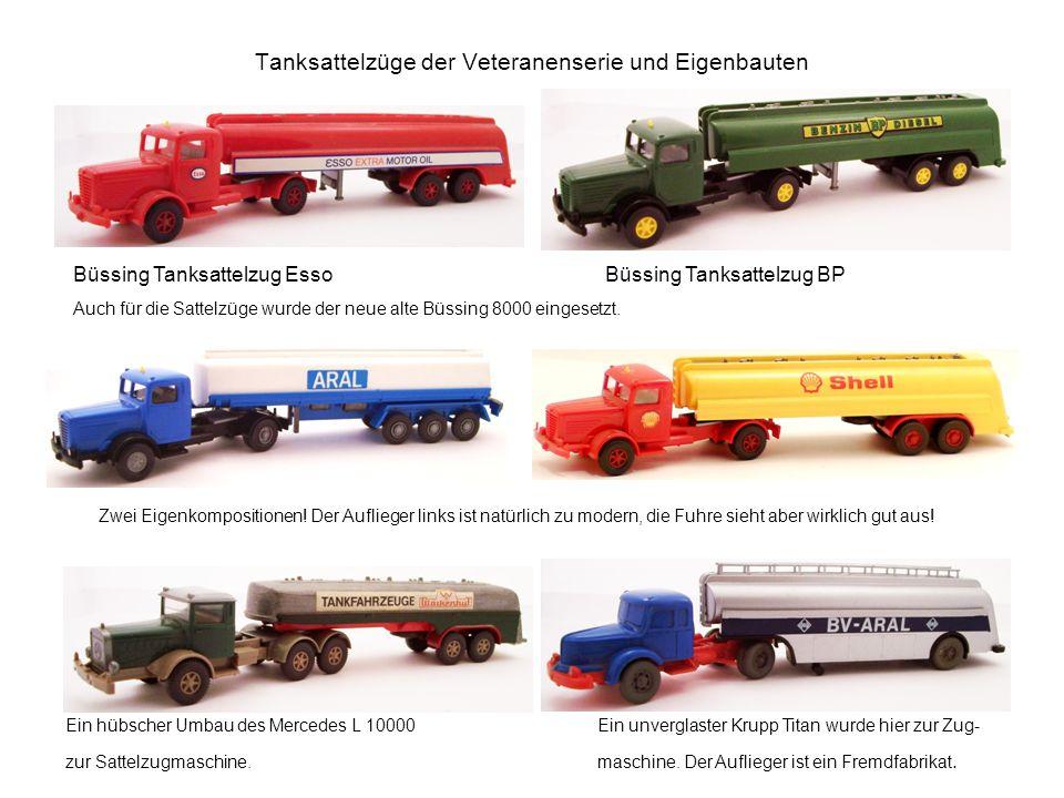 Tanksattelzüge der Veteranenserie und Eigenbauten Büssing Tanksattelzug EssoBüssing Tanksattelzug BP Auch für die Sattelzüge wurde der neue alte Büssing 8000 eingesetzt.
