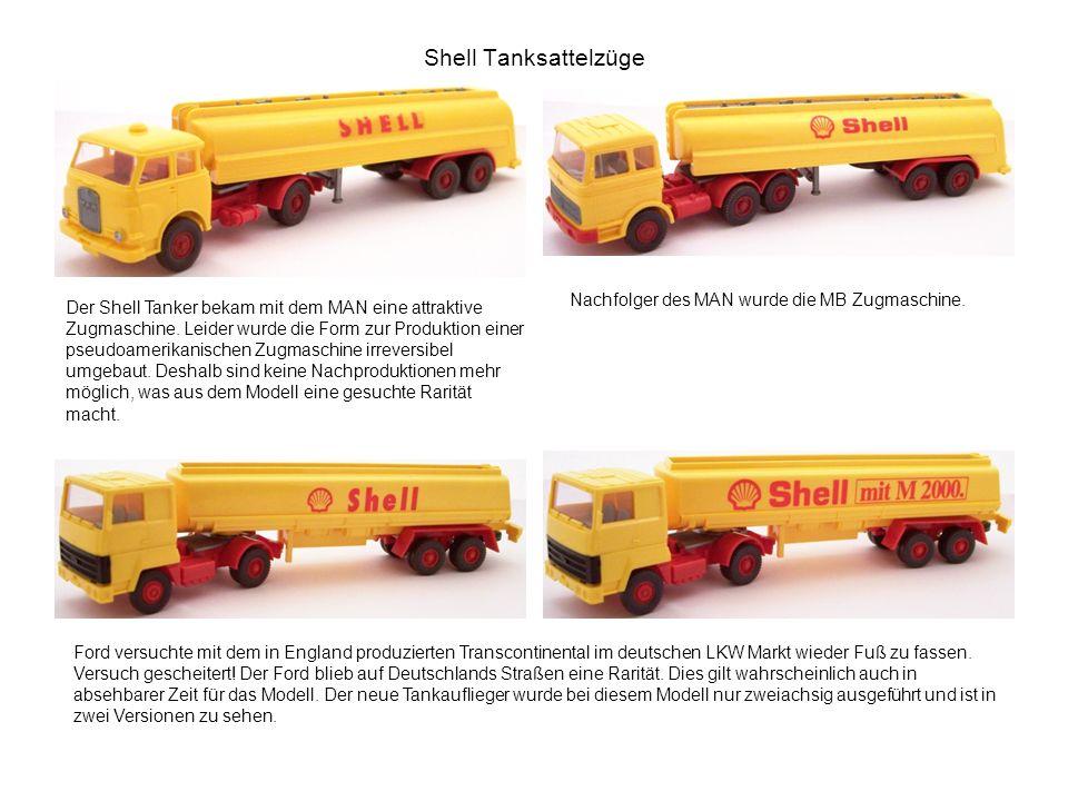 Shell Tanksattelzüge Der Shell Tanker bekam mit dem MAN eine attraktive Zugmaschine. Leider wurde die Form zur Produktion einer pseudoamerikanischen Z