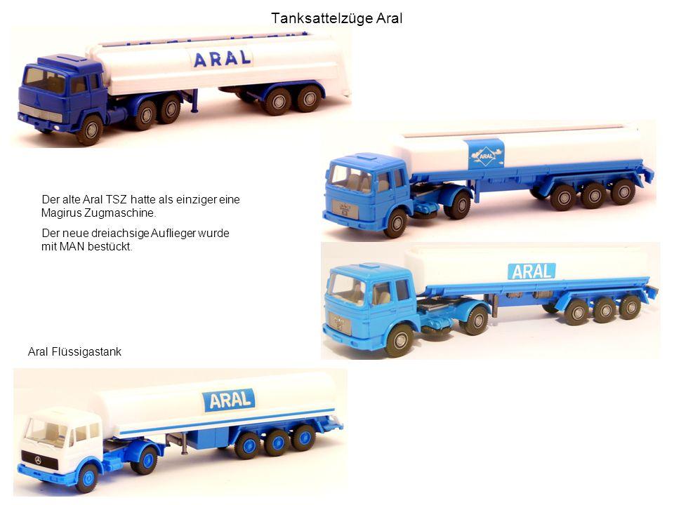 Tanksattelzüge Aral Der alte Aral TSZ hatte als einziger eine Magirus Zugmaschine. Der neue dreiachsige Auflieger wurde mit MAN bestückt. Aral Flüssig