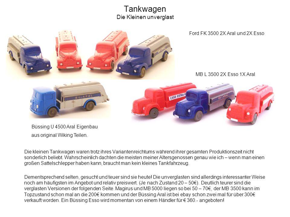 Tankwagen Die Kleinen unverglast Die kleinen Tankwagen waren trotz ihres Variantenreichtums während ihrer gesamten Produktionszeit nicht sonderlich beliebt.