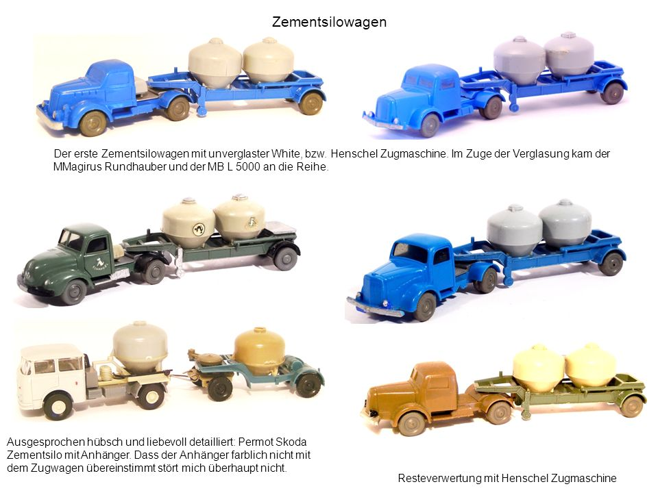 Zementsilowagen Der erste Zementsilowagen mit unverglaster White, bzw. Henschel Zugmaschine. Im Zuge der Verglasung kam der MMagirus Rundhauber und de