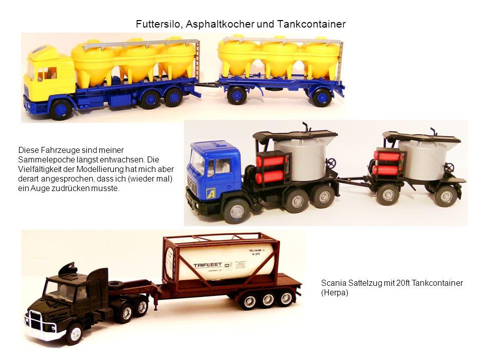 Futtersilo, Asphaltkocher und Tankcontainer Diese Fahrzeuge sind meiner Sammelepoche längst entwachsen. Die Vielfältigkeit der Modellierung hat mich a