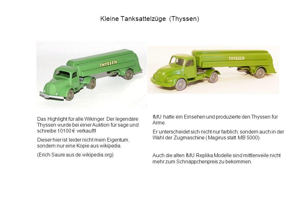 Kleine Tanksattelzüge (Thyssen) Das Highlight für alle Wikinger. Der legendäre Thyssen wurde bei einer Auktion für sage und schreibe 10100 verkauft! D