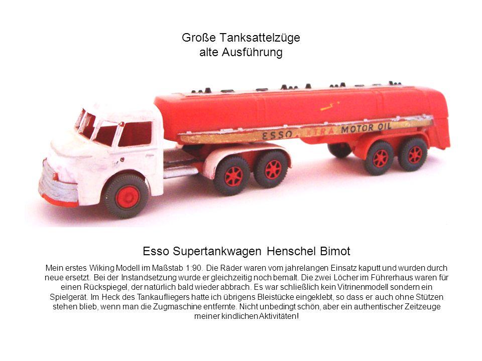Große Tanksattelzüge alte Ausführung Esso Supertankwagen Henschel Bimot Mein erstes Wiking Modell im Maßstab 1:90. Die Räder waren vom jahrelangen Ein