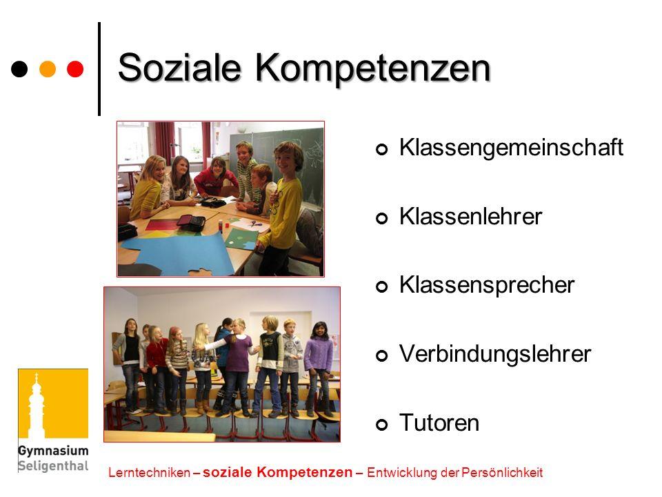 Soziale Kompetenzen Klassengemeinschaft Klassenlehrer Klassensprecher Verbindungslehrer Tutoren Lerntechniken – soziale Kompetenzen – Entwicklung der