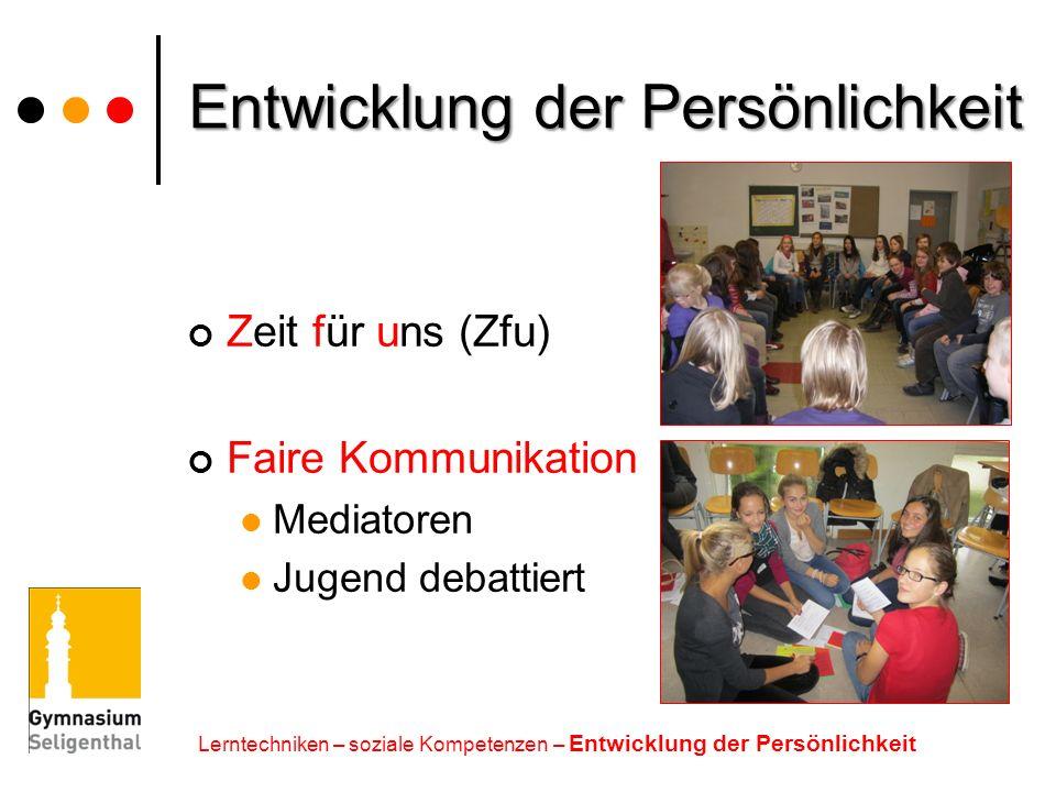 Entwicklung der Persönlichkeit Zeit für uns (Zfu) Faire Kommunikation Mediatoren Jugend debattiert Lerntechniken – soziale Kompetenzen – Entwicklung d