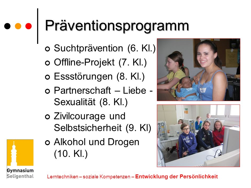 Präventionsprogramm Suchtprävention (6. Kl.) Offline-Projekt (7. Kl.) Essstörungen (8. Kl.) Partnerschaft – Liebe - Sexualität (8. Kl.) Zivilcourage u