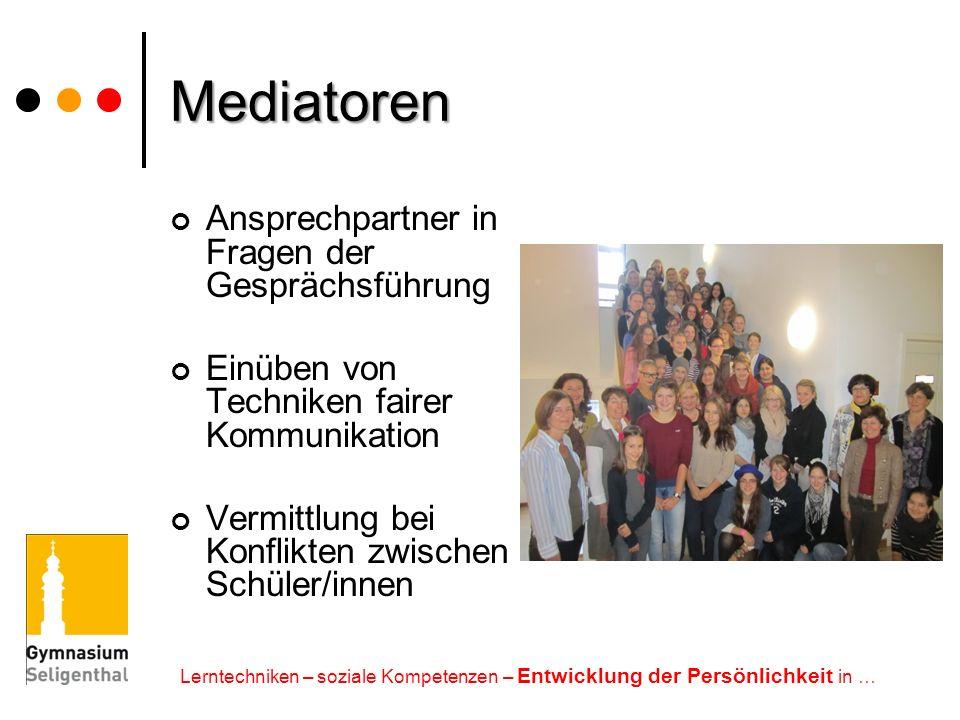 Mediatoren Ansprechpartner in Fragen der Gesprächsführung Einüben von Techniken fairer Kommunikation Vermittlung bei Konflikten zwischen Schüler/innen
