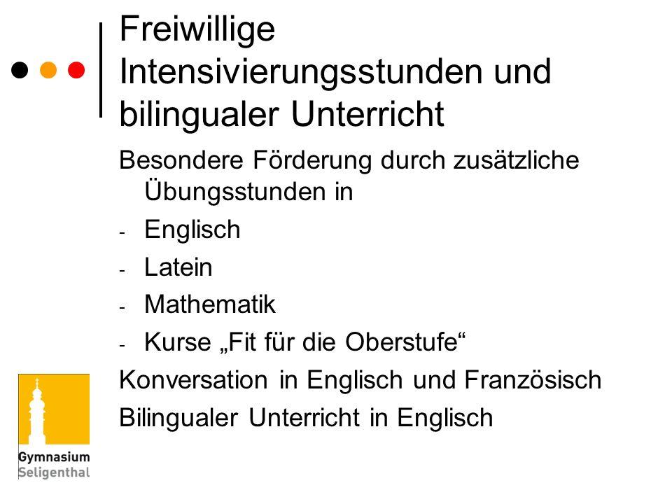 Freiwillige Intensivierungsstunden und bilingualer Unterricht Besondere Förderung durch zusätzliche Übungsstunden in - Englisch - Latein - Mathematik