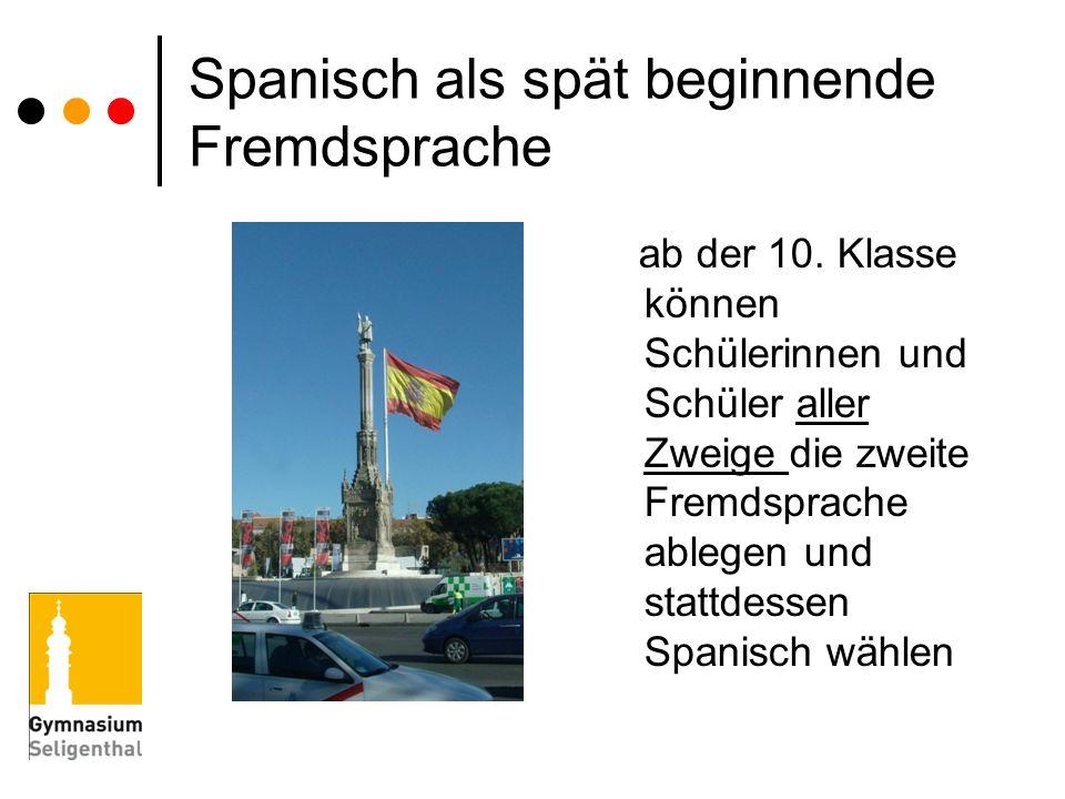 Spanisch als spät beginnende Fremdsprache ab der 10. Klasse können Schülerinnen und Schüler aller Zweige die zweite Fremdsprache ablegen und stattdess
