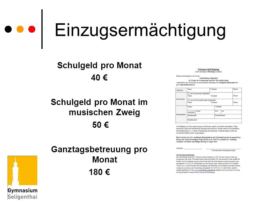 Einzugsermächtigung Schulgeld pro Monat 40 Schulgeld pro Monat im musischen Zweig 50 Ganztagsbetreuung pro Monat 180