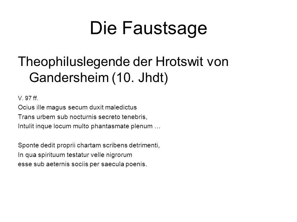 Die Faustsage Theophiluslegende der Hrotswit von Gandersheim (10. Jhdt) V. 97 ff. Ocius ille magus secum duxit maledictus Trans urbem sub nocturnis se