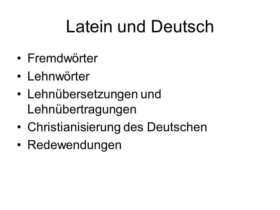 Lehnwörter am Beispiel Wein Winzer (vinitor) keltern (calcare) torkeln (torculum: Drehpresse) Kelch (calix), Trichter (traiectorium) Most (mustum), Becher (spätlat.