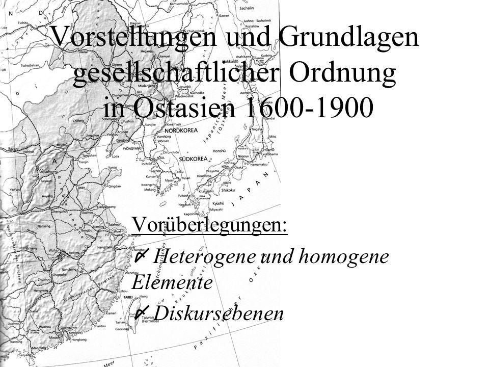 Vorstellungen und Grundlagen gesellschaftlicher Ordnung in Ostasien 1600-1900 Vorüberlegungen: Heterogene und homogene Elemente Diskursebenen