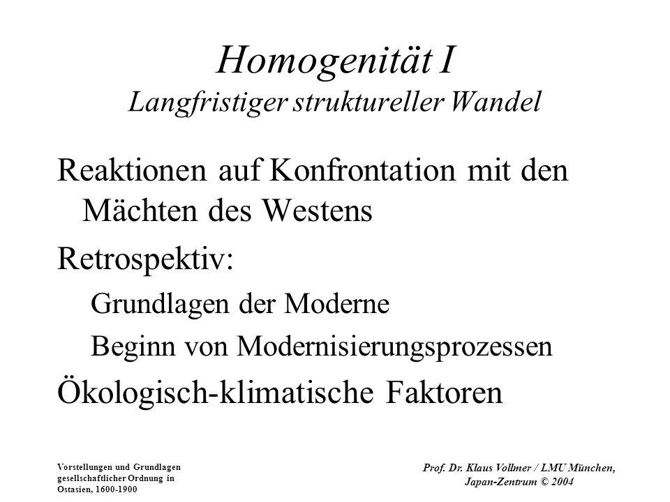 Vorstellungen und Grundlagen gesellschaftlicher Ordnung in Ostasien, 1600-1900 Prof. Dr. Klaus Vollmer / LMU München, Japan-Zentrum © 2004 Homogenität