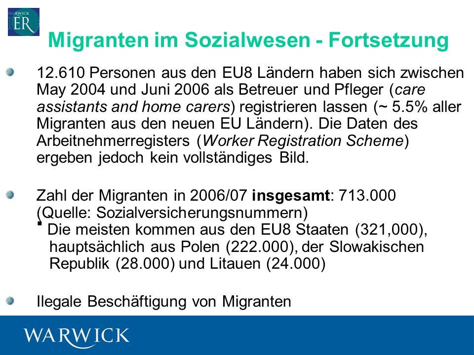 11 12.610 Personen aus den EU8 Ländern haben sich zwischen May 2004 und Juni 2006 als Betreuer und Pfleger (care assistants and home carers) registrieren lassen (~ 5.5% aller Migranten aus den neuen EU Ländern).