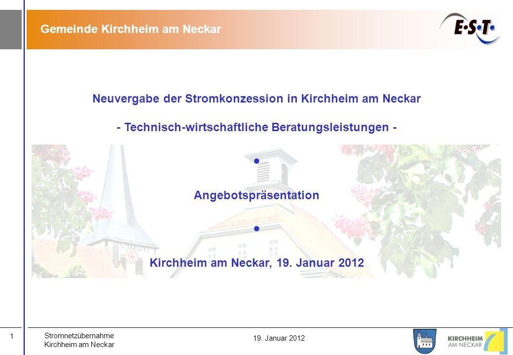 Stromnetzübernahme Kirchheim am Neckar 1 19. Januar 2012 Neuvergabe der Stromkonzession in Kirchheim am Neckar - Technisch-wirtschaftliche Beratungsle