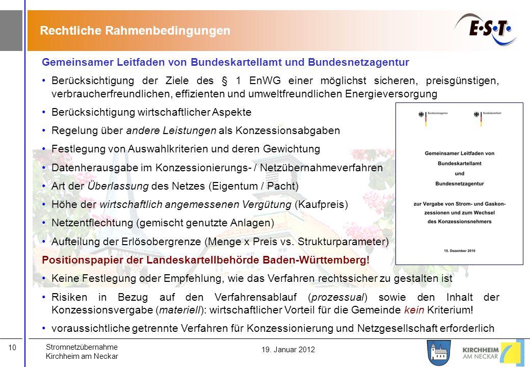 Stromnetzübernahme Kirchheim am Neckar 10 19. Januar 2012 Rechtliche Rahmenbedingungen Gemeinsamer Leitfaden von Bundeskartellamt und Bundesnetzagentu