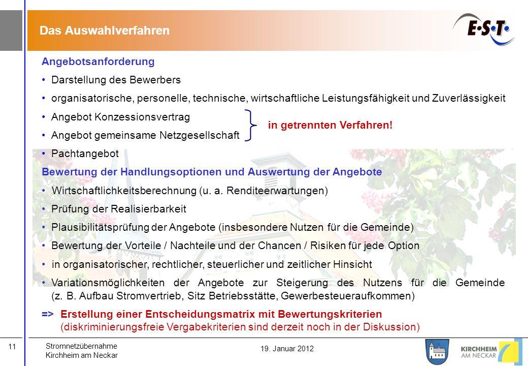 Stromnetzübernahme Kirchheim am Neckar 11 19. Januar 2012 Das Auswahlverfahren Angebotsanforderung Darstellung des Bewerbers organisatorische, persone