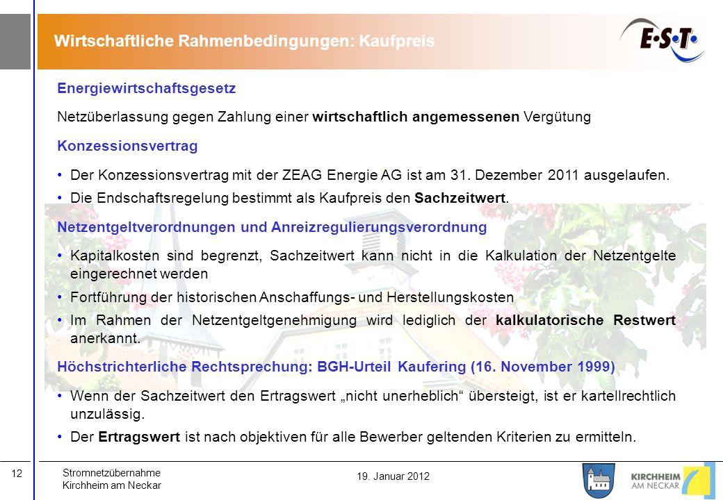 Stromnetzübernahme Kirchheim am Neckar 12 19. Januar 2012 Wirtschaftliche Rahmenbedingungen: Kaufpreis Energiewirtschaftsgesetz Netzüberlassung gegen