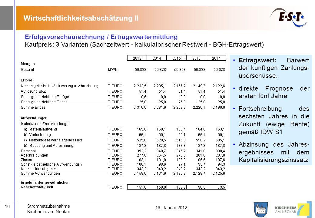 Stromnetzübernahme Kirchheim am Neckar 16 19. Januar 2012 Wirtschaftlichkeitsabschätzung II Erfolgsvorschaurechnung / Ertragswertermittlung Kaufpreis: