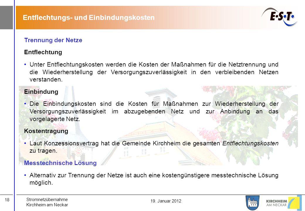 Stromnetzübernahme Kirchheim am Neckar 18 19. Januar 2012 Entflechtungs- und Einbindungskosten Trennung der Netze Entflechtung Unter Entflechtungskost