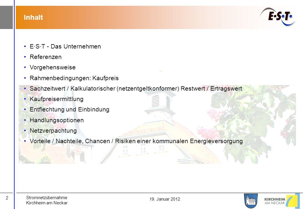Stromnetzübernahme Kirchheim am Neckar 2 19. Januar 2012 Inhalt E·S·T - Das Unternehmen Referenzen Vorgehensweise Rahmenbedingungen: Kaufpreis Sachzei