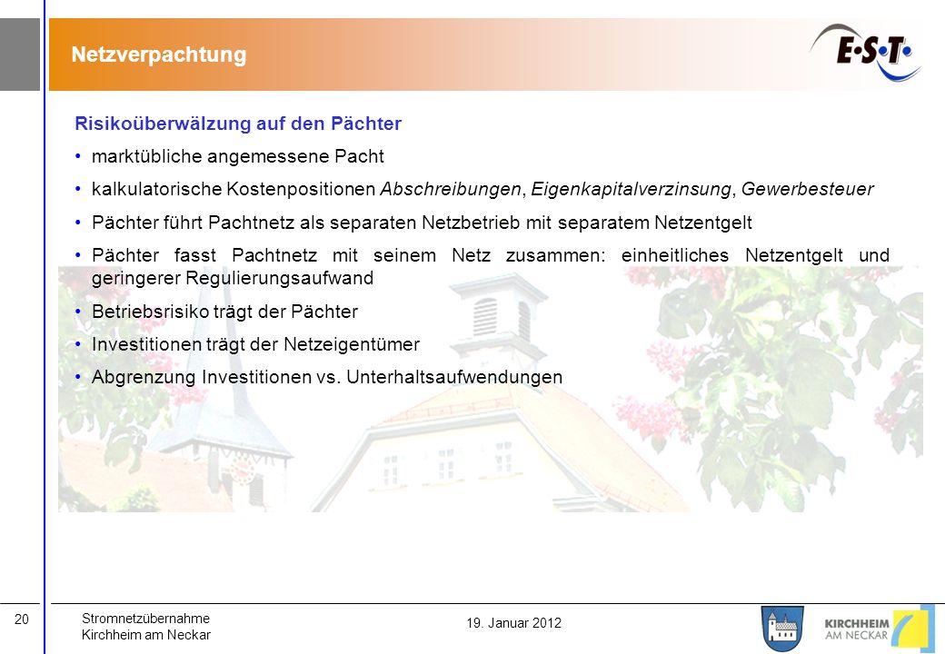 Stromnetzübernahme Kirchheim am Neckar 20 19. Januar 2012 Netzverpachtung Risikoüberwälzung auf den Pächter marktübliche angemessene Pacht kalkulatori
