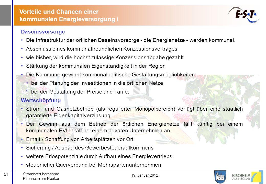 Stromnetzübernahme Kirchheim am Neckar 21 19. Januar 2012 Vorteile und Chancen einer kommunalen Energieversorgung I Daseinsvorsorge Die Infrastruktur