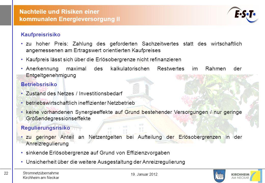 Stromnetzübernahme Kirchheim am Neckar 22 19. Januar 2012 Kaufpreisrisiko zu hoher Preis: Zahlung des geforderten Sachzeitwertes statt des wirtschaftl