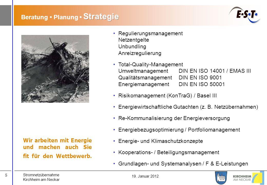 Stromnetzübernahme Kirchheim am Neckar 5 19. Januar 2012 Regulierungsmanagement Netzentgelte Unbundling Anreizregulierung Total-Quality-Management Umw