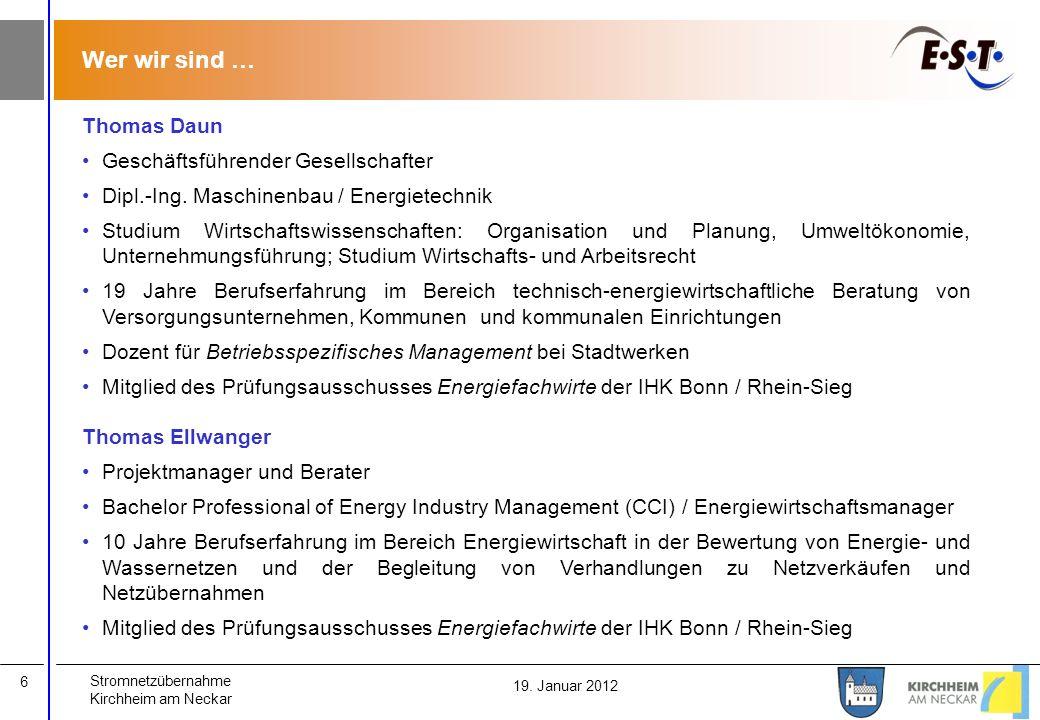 Stromnetzübernahme Kirchheim am Neckar 6 19. Januar 2012 Wer wir sind … Thomas Daun Geschäftsführender Gesellschafter Dipl.-Ing. Maschinenbau / Energi
