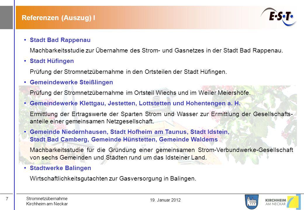 Stromnetzübernahme Kirchheim am Neckar 7 19. Januar 2012 Referenzen (Auszug) I Stadt Bad Rappenau Machbarkeitsstudie zur Übernahme des Strom- und Gasn