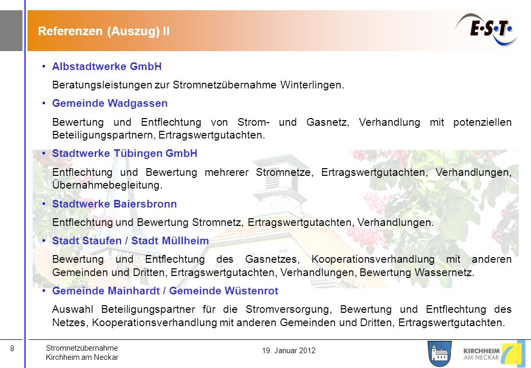 Stromnetzübernahme Kirchheim am Neckar 8 19. Januar 2012 Referenzen (Auszug) II Albstadtwerke GmbH Beratungsleistungen zur Stromnetzübernahme Winterli