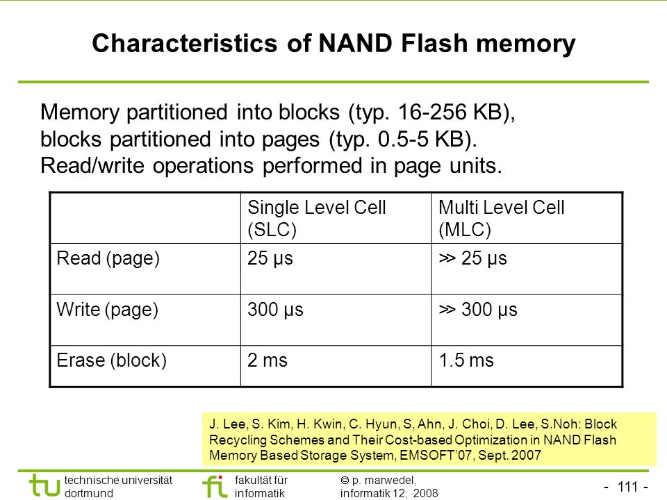 - 111 - technische universität dortmund fakultät für informatik p. marwedel, informatik 12, 2008 TU Dortmund Characteristics of NAND Flash memory Memo