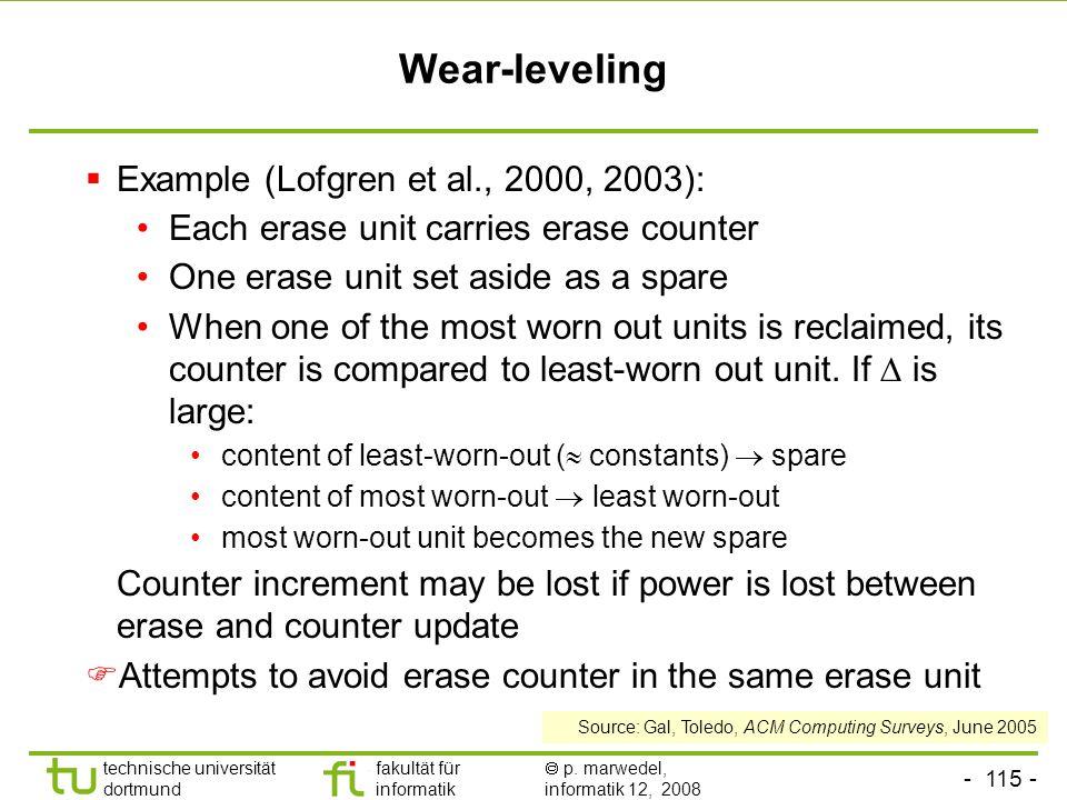- 115 - technische universität dortmund fakultät für informatik p. marwedel, informatik 12, 2008 TU Dortmund Wear-leveling Example (Lofgren et al., 20