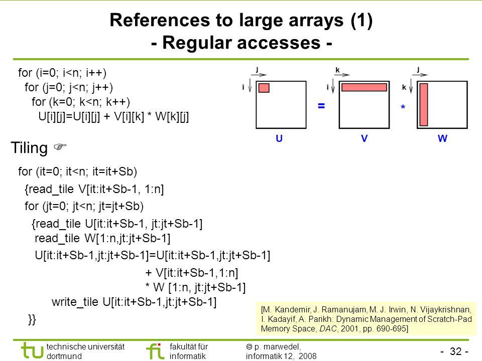 - 32 - technische universität dortmund fakultät für informatik p. marwedel, informatik 12, 2008 TU Dortmund References to large arrays (1) - Regular a