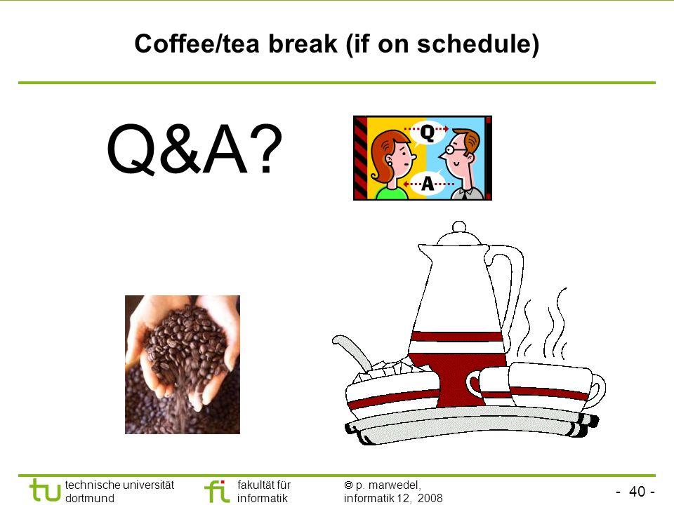 - 40 - technische universität dortmund fakultät für informatik p. marwedel, informatik 12, 2008 TU Dortmund Coffee/tea break (if on schedule) Q&A?