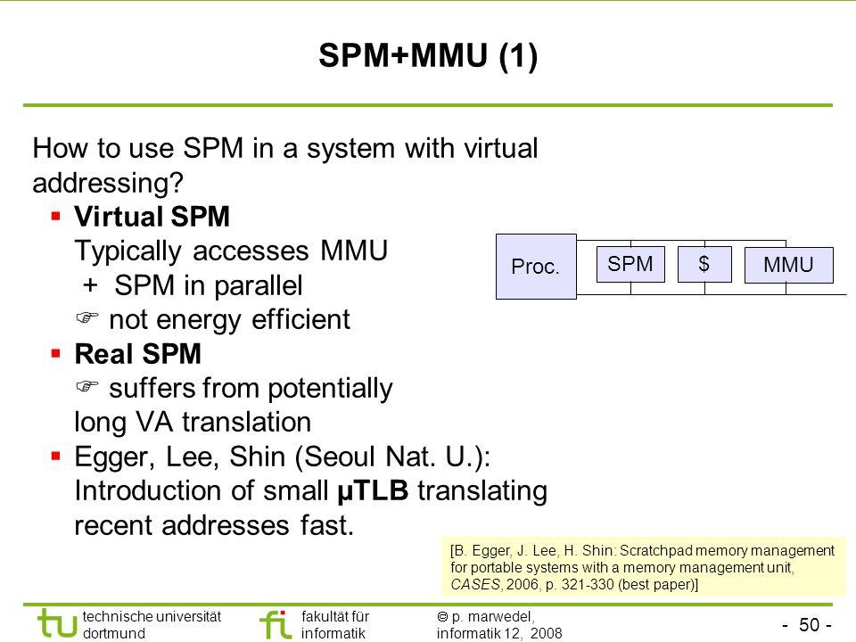 - 50 - technische universität dortmund fakultät für informatik p. marwedel, informatik 12, 2008 TU Dortmund SPM+MMU (1) How to use SPM in a system wit