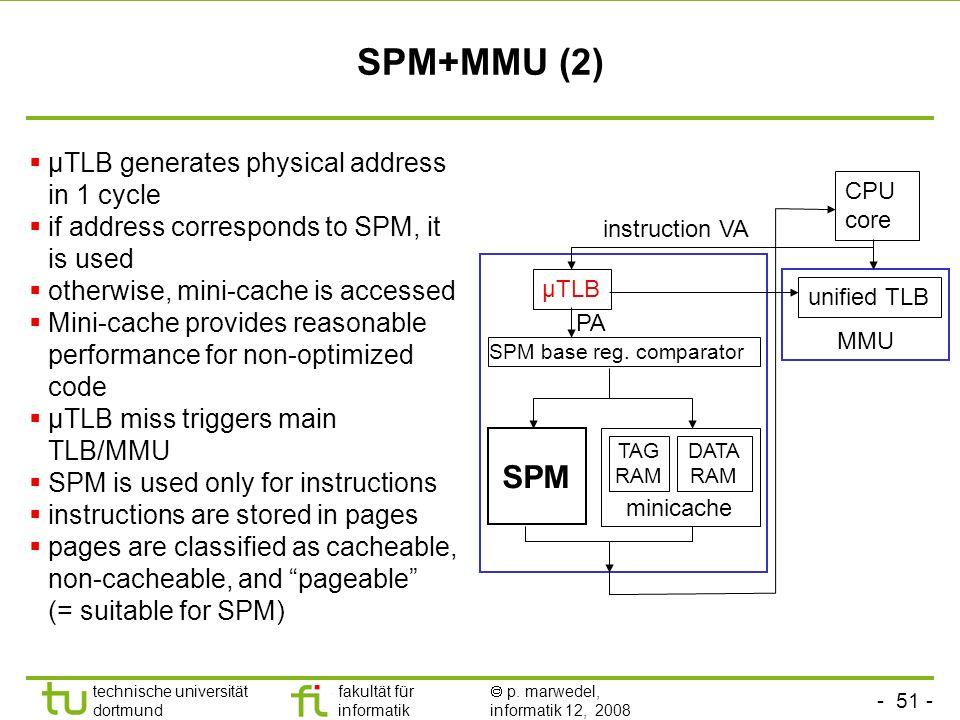 - 51 - technische universität dortmund fakultät für informatik p. marwedel, informatik 12, 2008 TU Dortmund SPM+MMU (2) µTLB generates physical addres