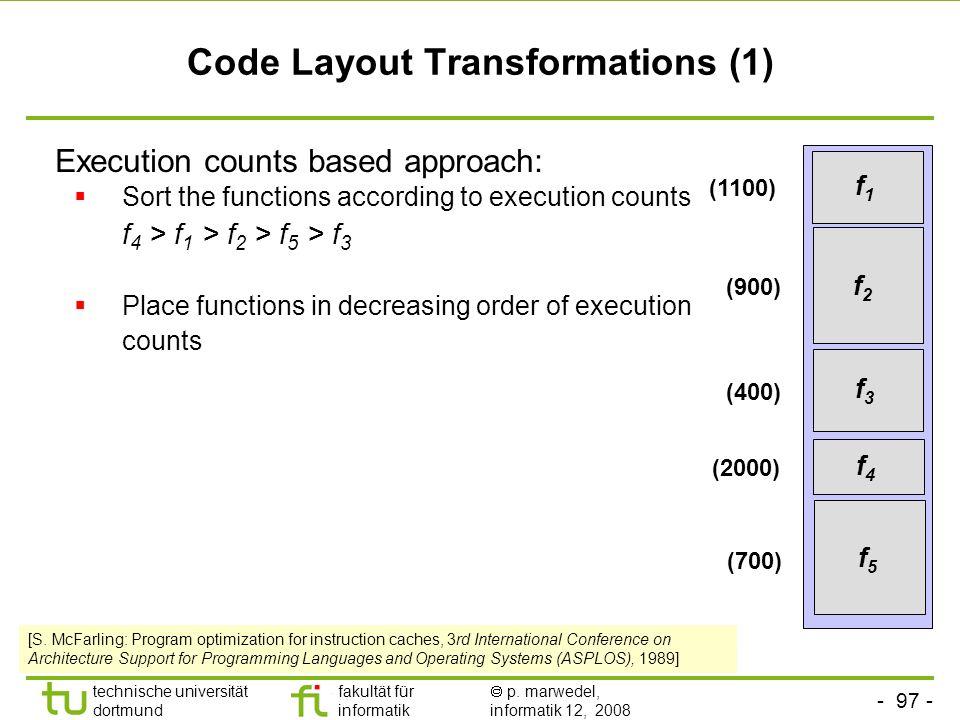- 97 - technische universität dortmund fakultät für informatik p. marwedel, informatik 12, 2008 TU Dortmund Code Layout Transformations (1) Execution
