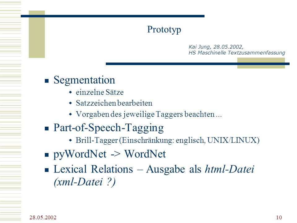28.05.2002 10 Prototyp Kai Jung, 28.05.2002, HS Maschinelle Textzusammenfassung Segmentation einzelne Sätze Satzzeichen bearbeiten Vorgaben des jeweil