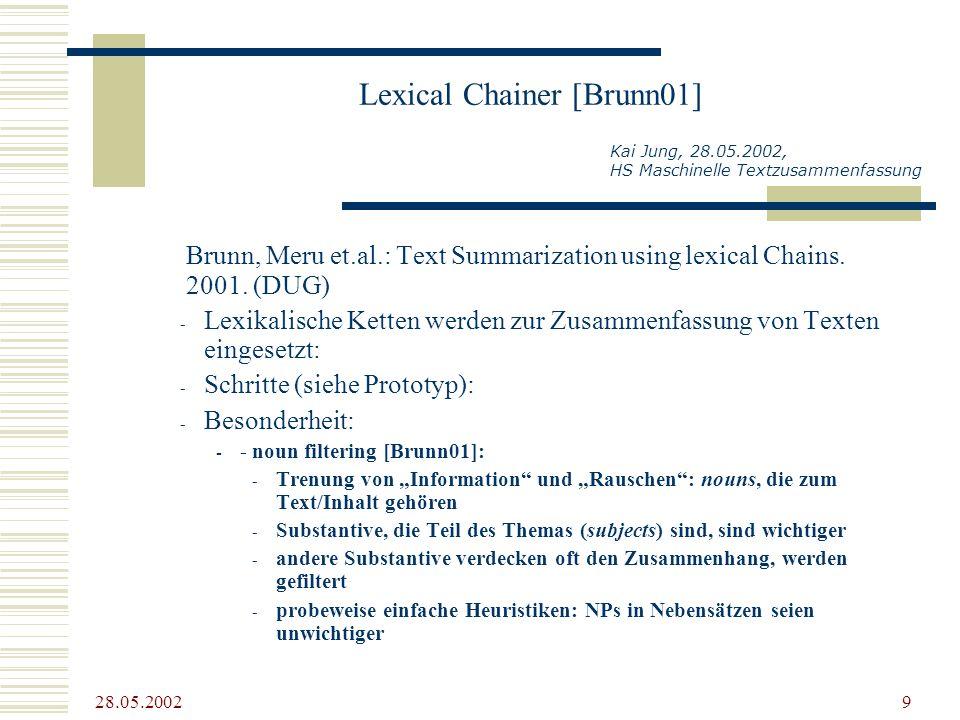 28.05.2002 10 Prototyp Kai Jung, 28.05.2002, HS Maschinelle Textzusammenfassung Segmentation einzelne Sätze Satzzeichen bearbeiten Vorgaben des jeweilige Taggers beachten...