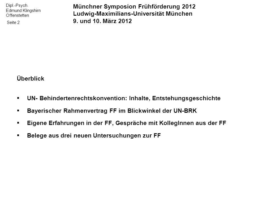 Dipl.-Psych. Edmund Klingshirn Offenstetten Seite 2 Überblick UN- Behindertenrechtskonvention: Inhalte, Entstehungsgeschichte Bayerischer Rahmenvertra