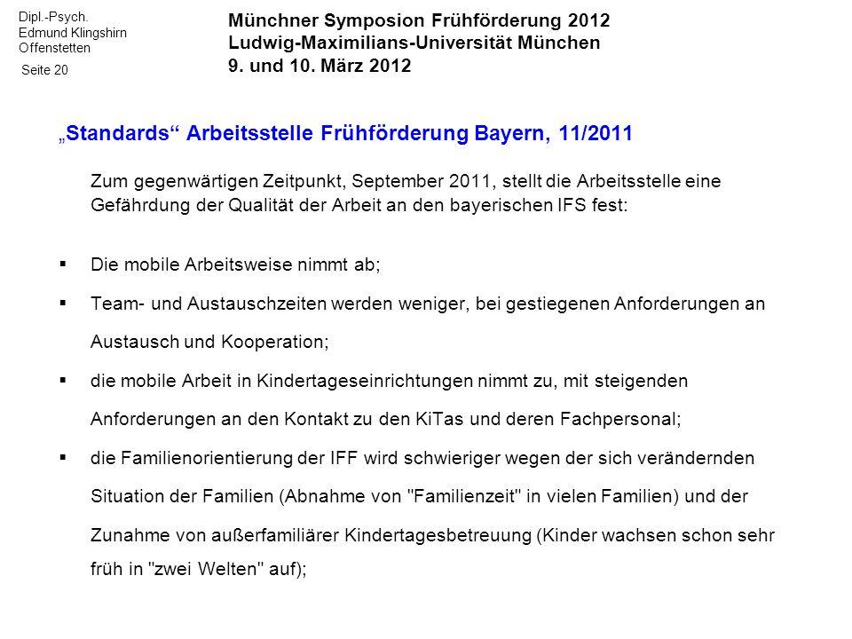 Dipl.-Psych. Edmund Klingshirn Offenstetten Seite 20 Standards Arbeitsstelle Frühförderung Bayern, 11/2011 Zum gegenwärtigen Zeitpunkt, September 2011